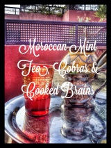 Moroccan Mint Tea, Cobras And Cooked Brains