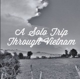 A Solo Trip Through Vietnam